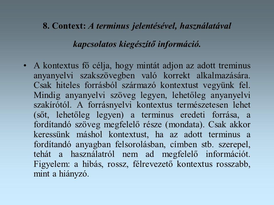 8. Context: A terminus jelentésével, használatával kapcsolatos kiegészítő információ.