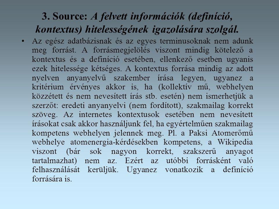 3. Source: A felvett információk (definíció, kontextus) hitelességének igazolására szolgál.