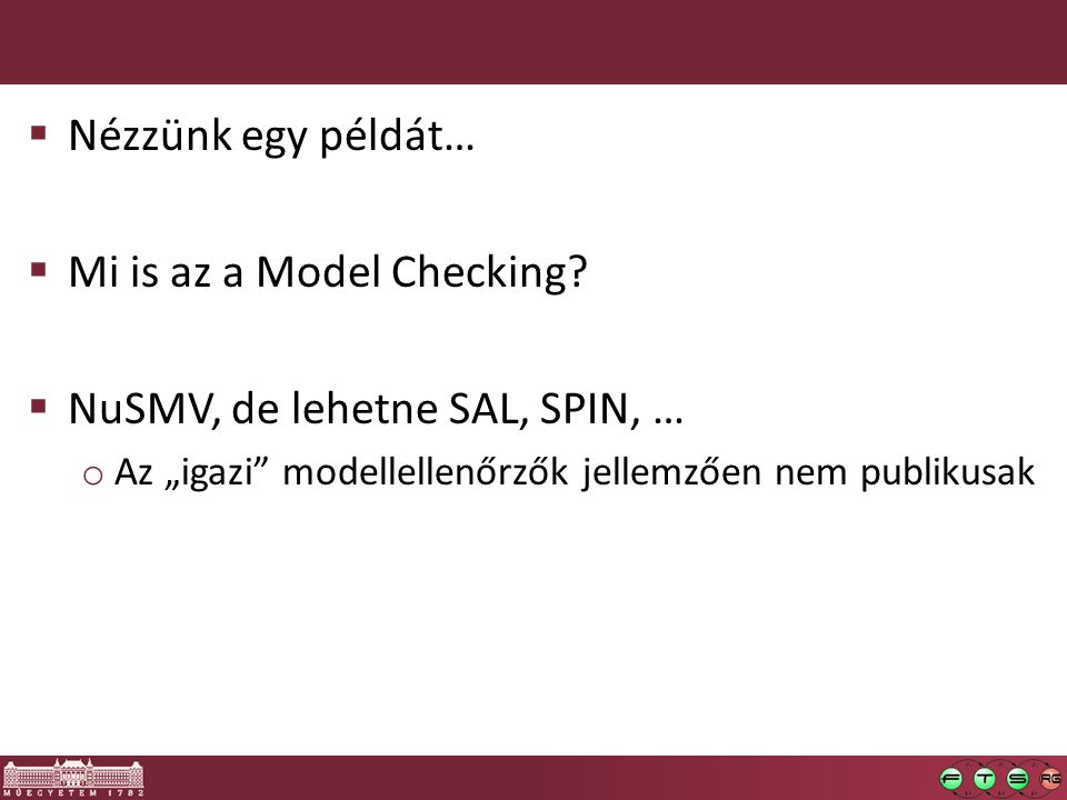 Mi is az a Model Checking NuSMV, de lehetne SAL, SPIN, …