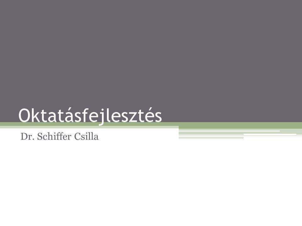 Oktatásfejlesztés Dr. Schiffer Csilla