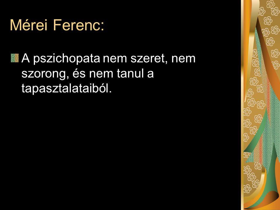 Mérei Ferenc: A pszichopata nem szeret, nem szorong, és nem tanul a tapasztalataiból.