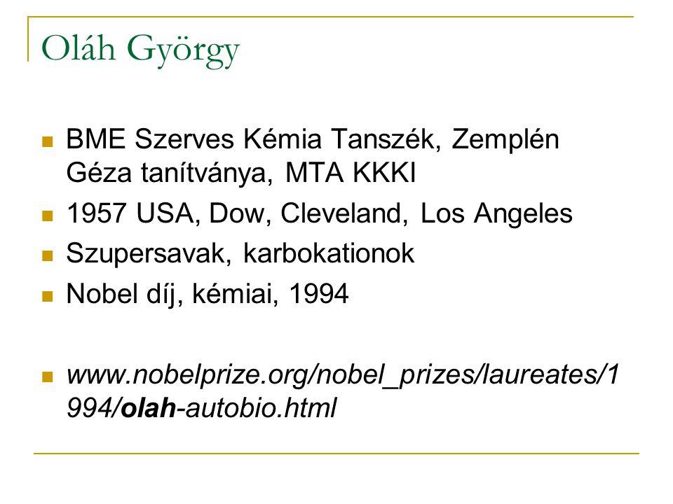 Oláh György BME Szerves Kémia Tanszék, Zemplén Géza tanítványa, MTA KKKI. 1957 USA, Dow, Cleveland, Los Angeles.