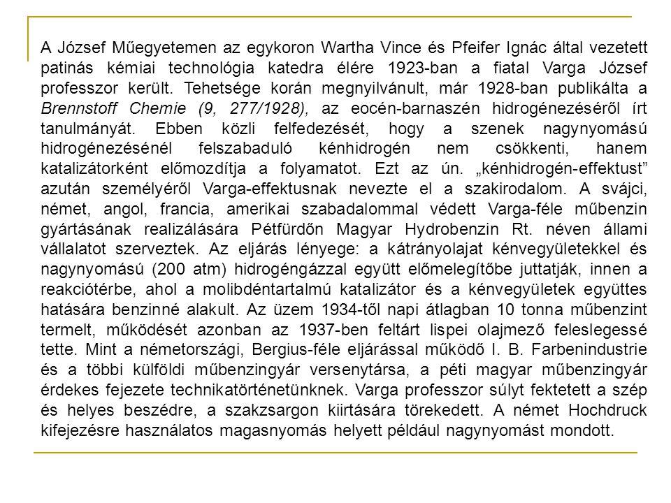A József Műegyetemen az egykoron Wartha Vince és Pfeifer Ignác által vezetett patinás kémiai technológia katedra élére 1923-ban a fiatal Varga József professzor került.