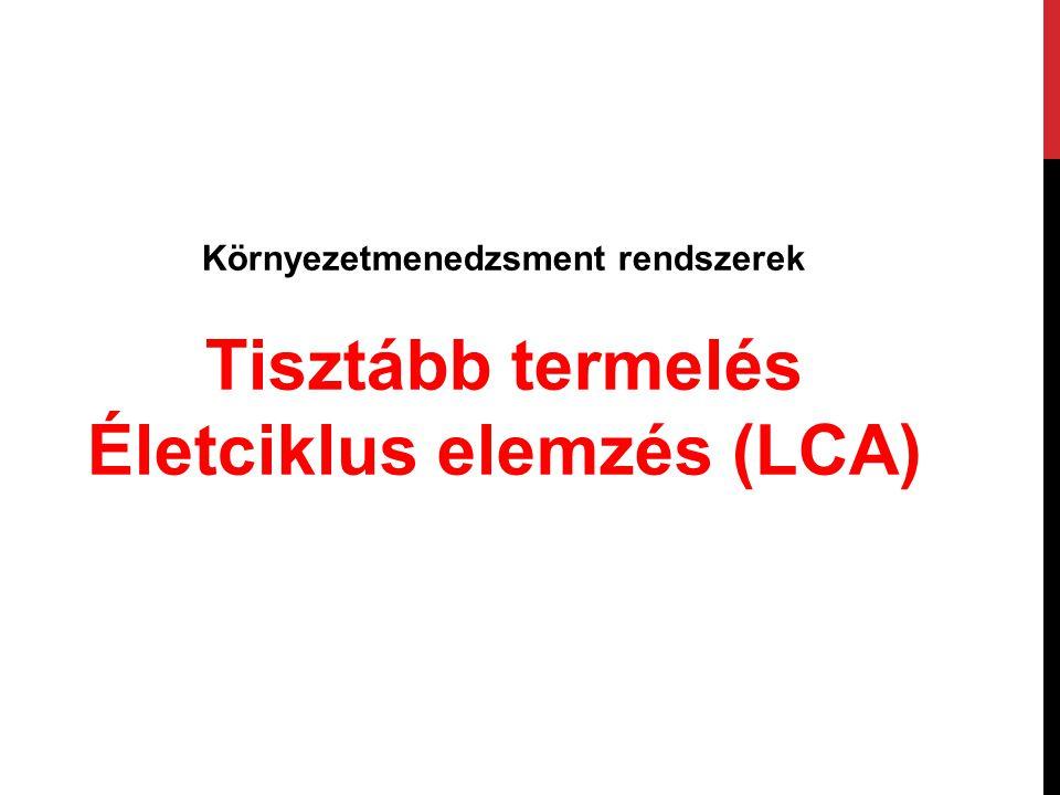 Környezetmenedzsment rendszerek Életciklus elemzés (LCA)
