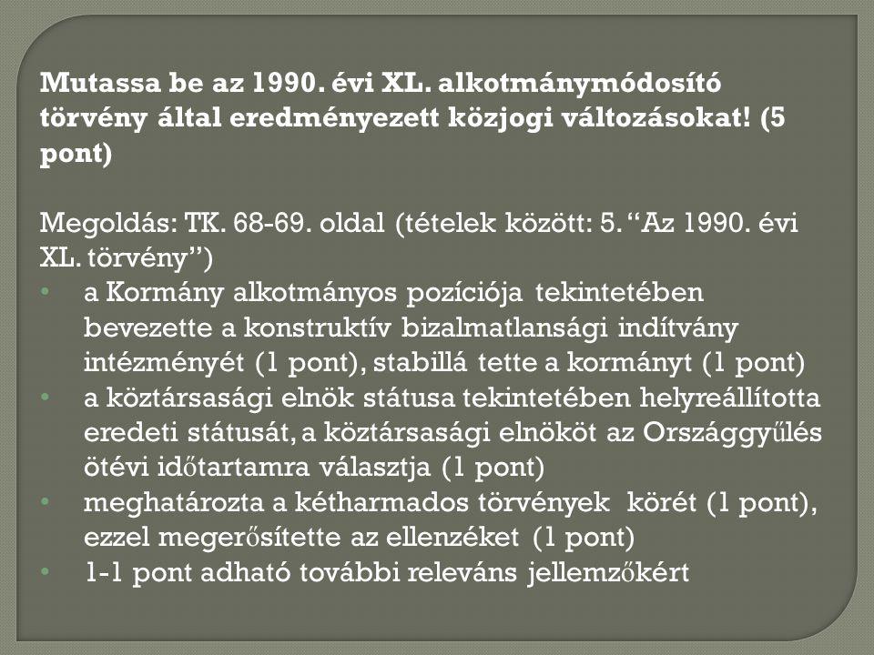 Mutassa be az 1990. évi XL. alkotmánymódosító törvény által eredményezett közjogi változásokat! (5 pont)