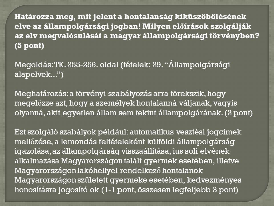 Határozza meg, mit jelent a hontalanság kiküszöbölésének elve az állampolgársági jogban! Milyen előírások szolgálják az elv megvalósulását a magyar állampolgársági törvényben (5 pont)