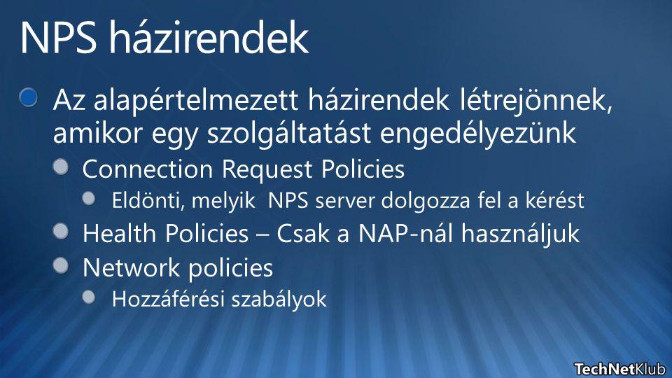 NPS házirendek Az alapértelmezett házirendek létrejönnek, amikor egy szolgáltatást engedélyezünk. Connection Request Policies.