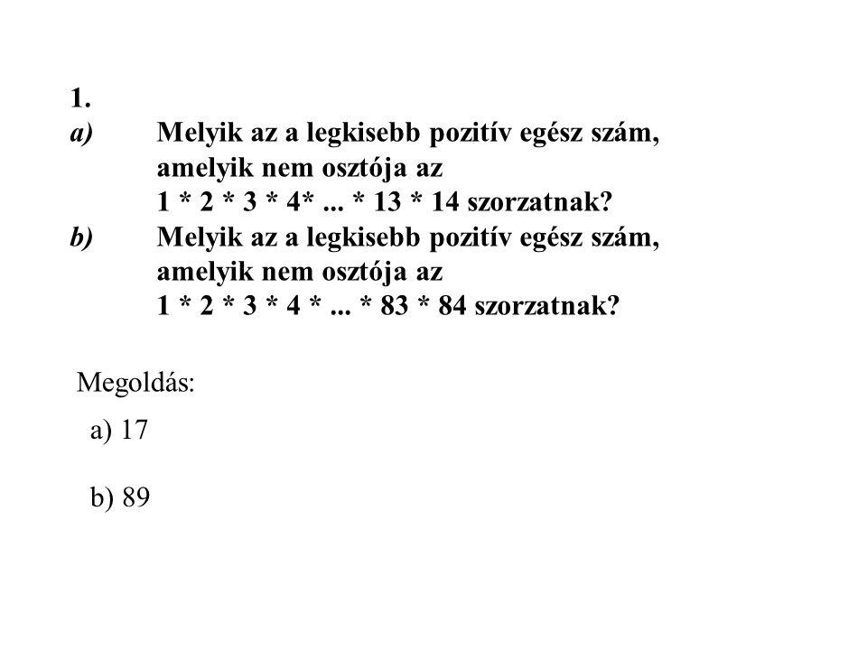 1. a) Melyik az a legkisebb pozitív egész szám, amelyik nem osztója az 1 * 2 * 3 * 4* ... * 13 * 14 szorzatnak