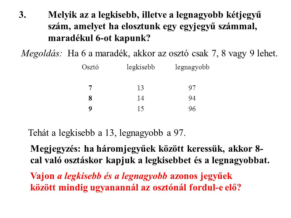 Megoldás: Ha 6 a maradék, akkor az osztó csak 7, 8 vagy 9 lehet.