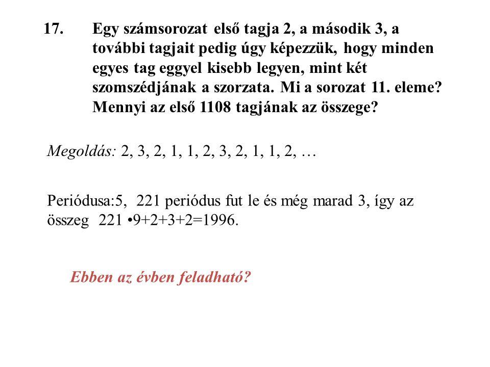 17. Egy számsorozat első tagja 2, a második 3, a