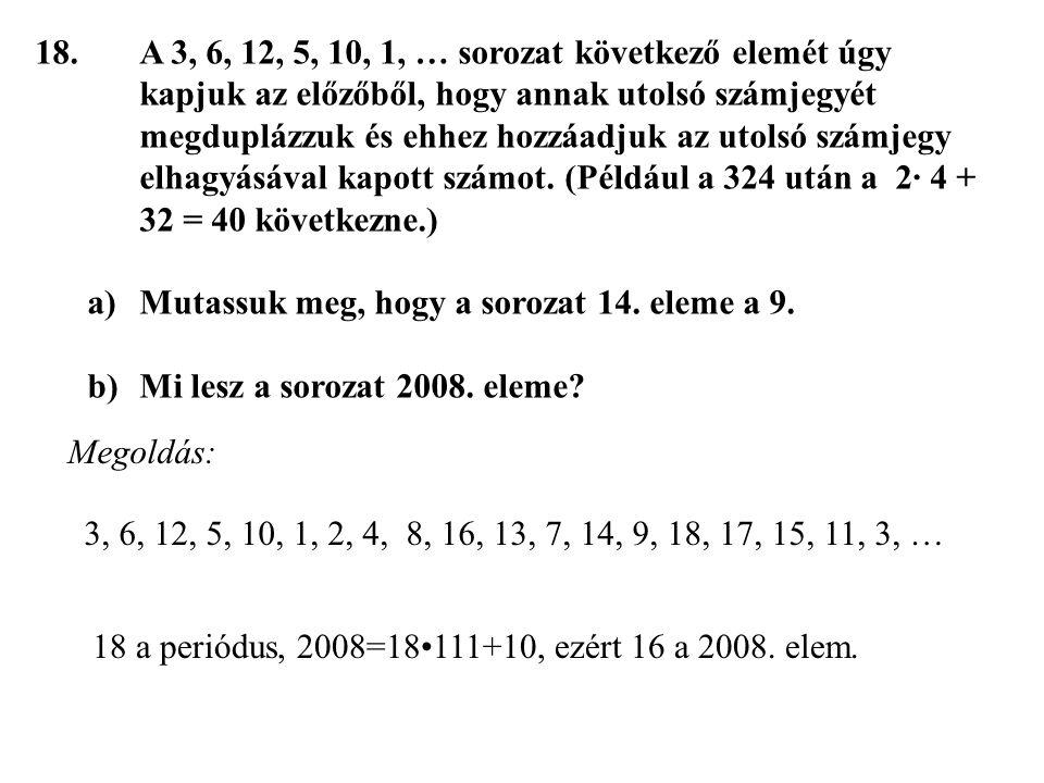 18. A 3, 6, 12, 5, 10, 1, … sorozat következő elemét úgy