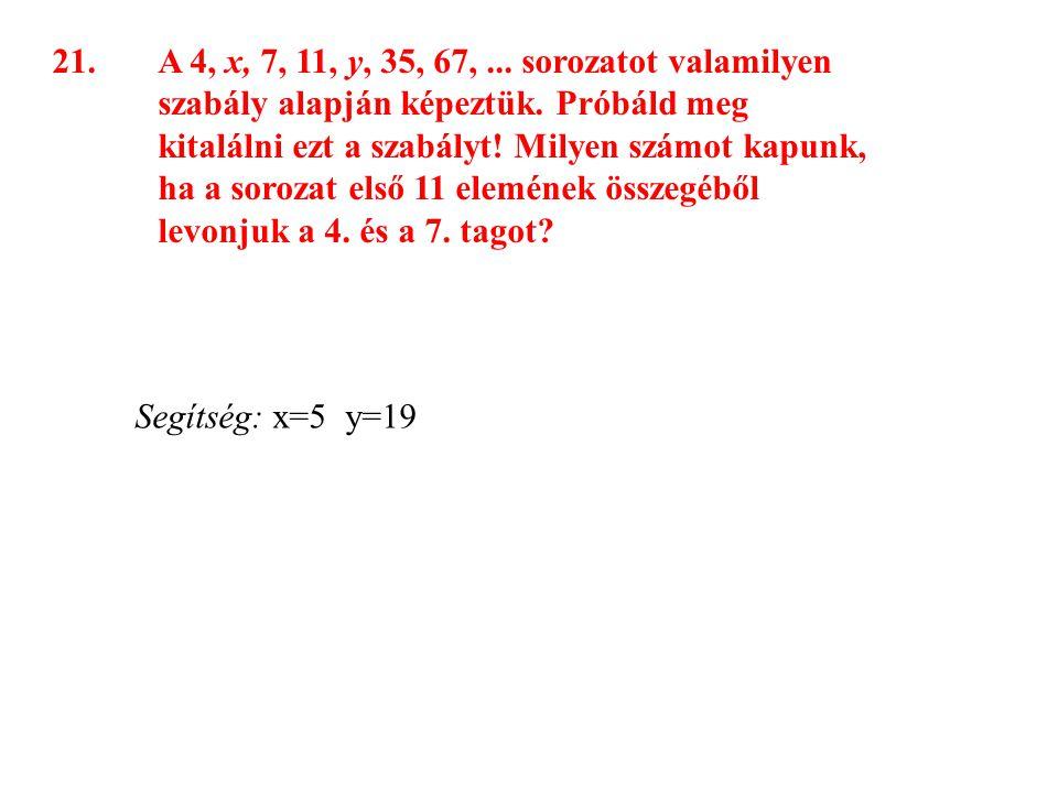 21. A 4, x, 7, 11, y, 35, 67,. sorozatot valamilyen