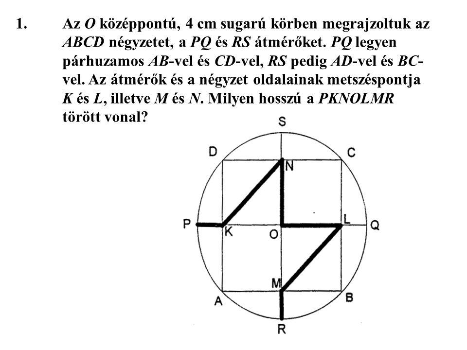 1. Az O középpontú, 4 cm sugarú körben megrajzoltuk az
