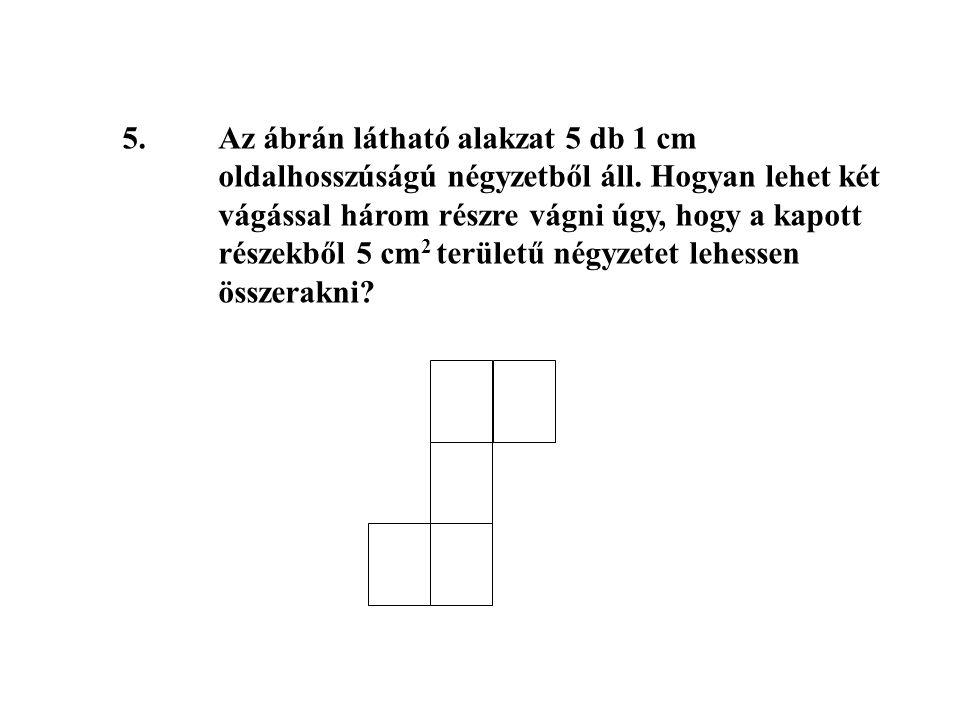 5. Az ábrán látható alakzat 5 db 1 cm. oldalhosszúságú négyzetből áll