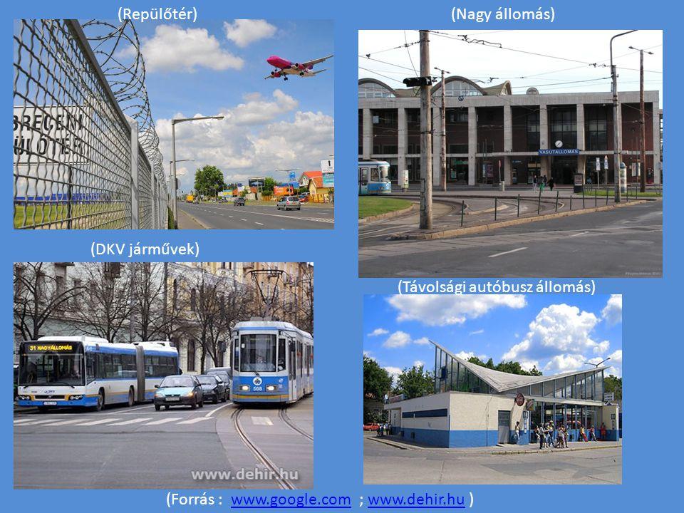 (Repülőtér) (Nagy állomás) (DKV járművek) (Távolsági autóbusz állomás) (Forrás : www.google.com ; www.dehir.hu )