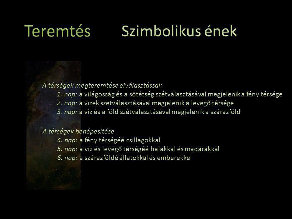 Teremtés Szimbolikus ének A térségek megteremtése elválasztással: