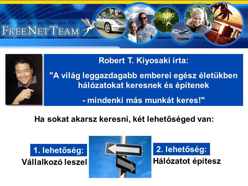 Robert T. Kiyosaki írta: Ha sokat akarsz keresni, két lehetőséged van: