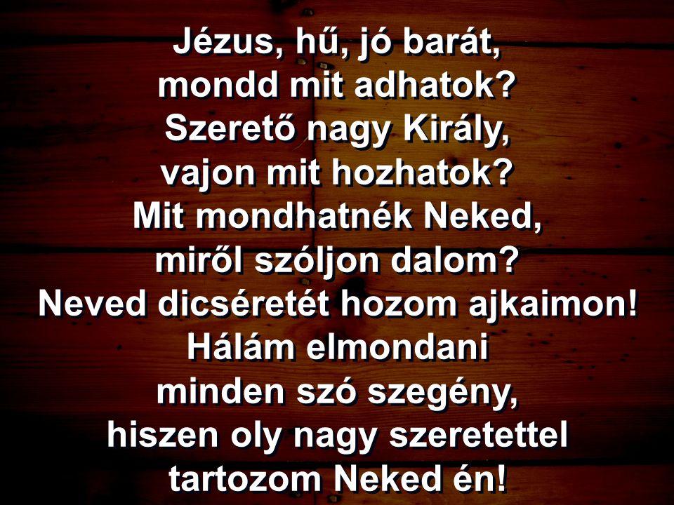 Jézus, hű, jó barát, mondd mit adhatok