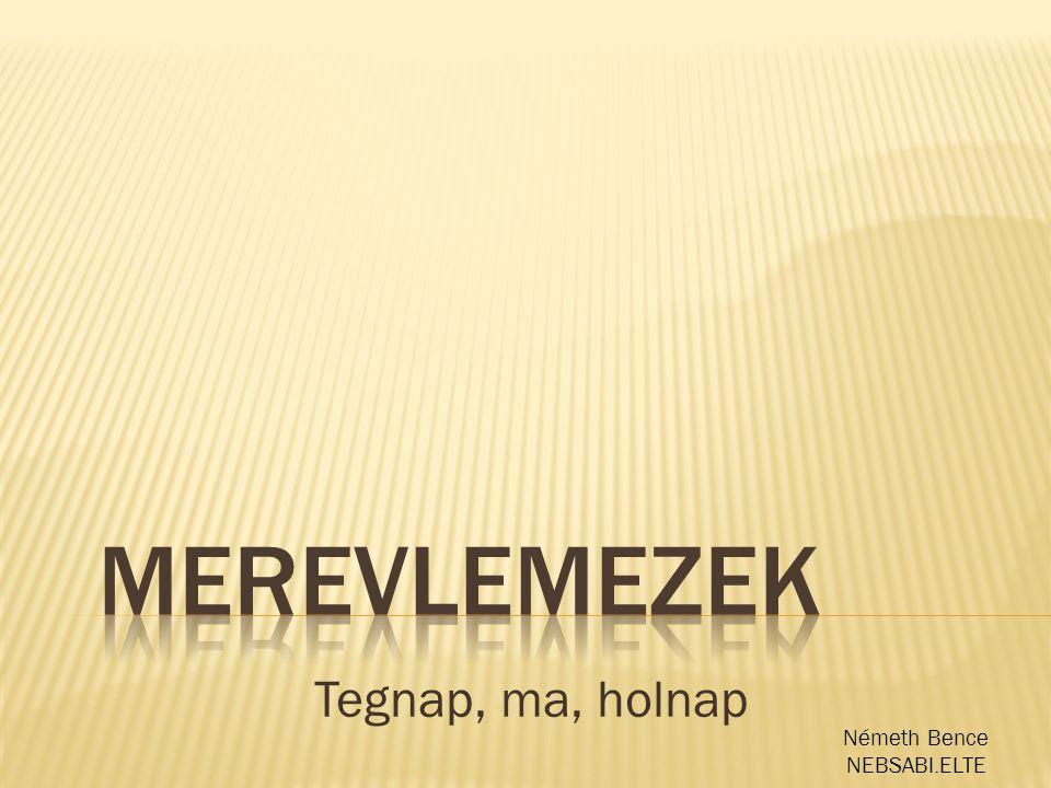 Merevlemezek Tegnap, ma, holnap Németh Bence NEBSABI.ELTE
