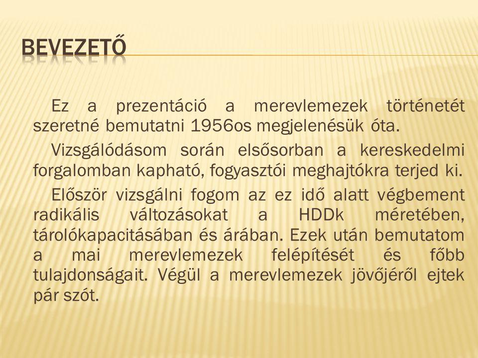 Bevezető Ez a prezentáció a merevlemezek történetét szeretné bemutatni 1956os megjelenésük óta.