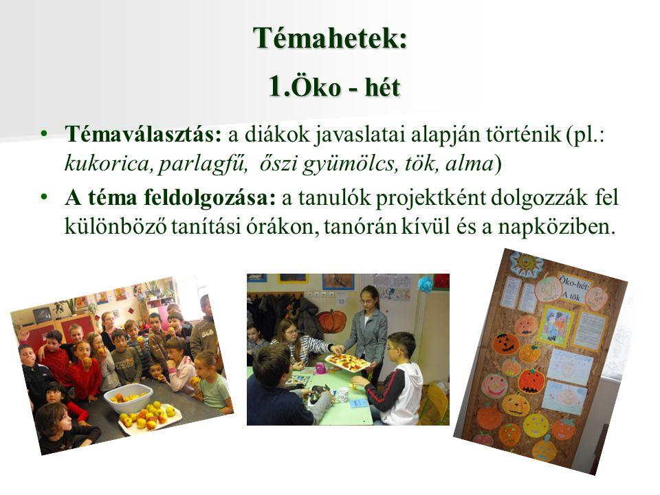Témahetek: 1.Öko - hét Témaválasztás: a diákok javaslatai alapján történik (pl.: kukorica, parlagfű, őszi gyümölcs, tök, alma)