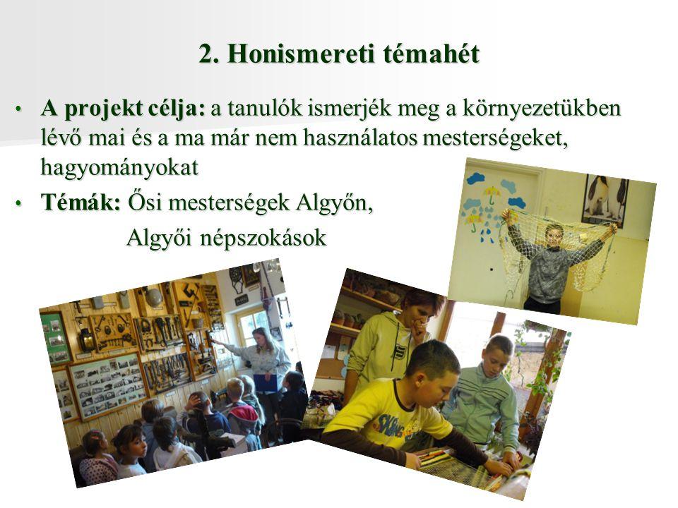 2. Honismereti témahét A projekt célja: a tanulók ismerjék meg a környezetükben lévő mai és a ma már nem használatos mesterségeket, hagyományokat.