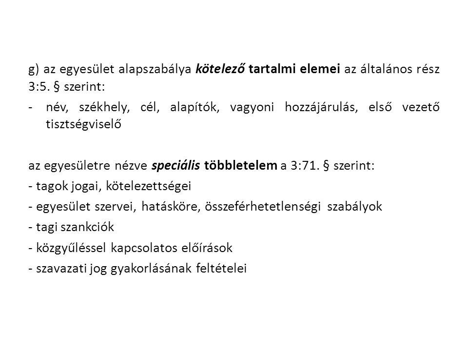 g) az egyesület alapszabálya kötelező tartalmi elemei az általános rész 3:5. § szerint: