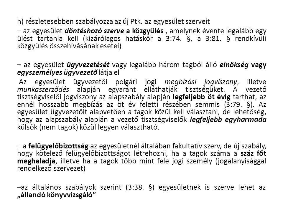 h) részletesebben szabályozza az új Ptk. az egyesület szerveit