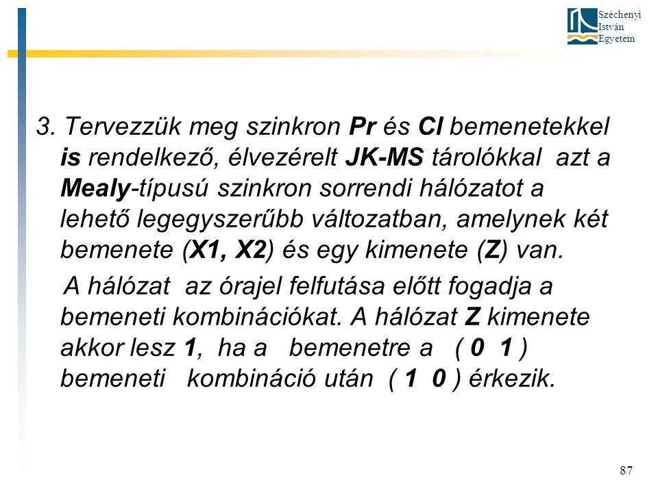 3. Tervezzük meg szinkron Pr és Cl bemenetekkel is rendelkező, élvezérelt JK-MS tárolókkal azt a Mealy-típusú szinkron sorrendi hálózatot a lehető legegyszerűbb változatban, amelynek két bemenete (X1, X2) és egy kimenete (Z) van.