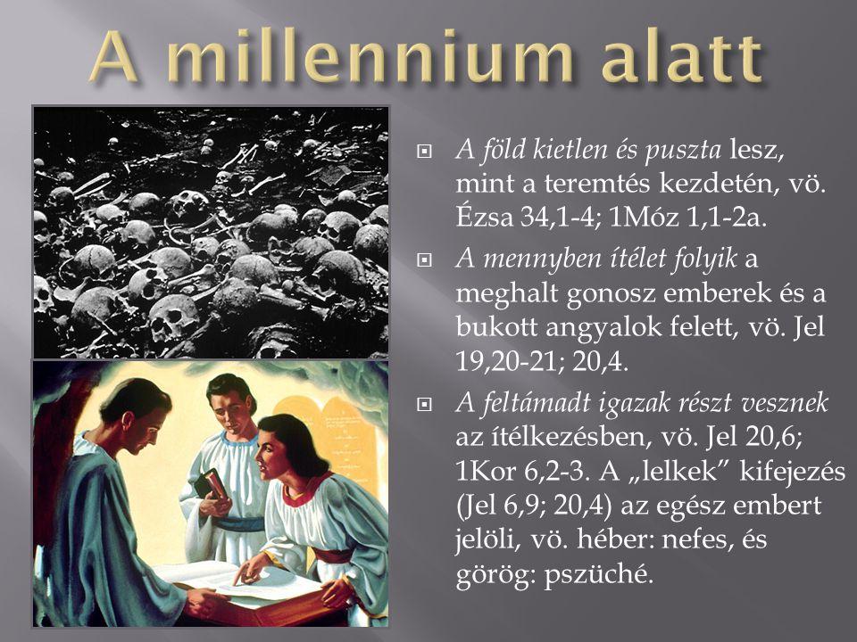 A millennium alatt A föld kietlen és puszta lesz, mint a teremtés kezdetén, vö. Ézsa 34,1-4; 1Móz 1,1-2a.