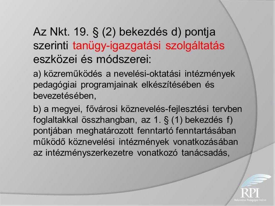 Az Nkt. 19. § (2) bekezdés d) pontja szerinti tanügy-igazgatási szolgáltatás eszközei és módszerei: