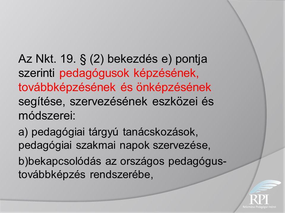 Az Nkt. 19. § (2) bekezdés e) pontja szerinti pedagógusok képzésének, továbbképzésének és önképzésének segítése, szervezésének eszközei és módszerei: