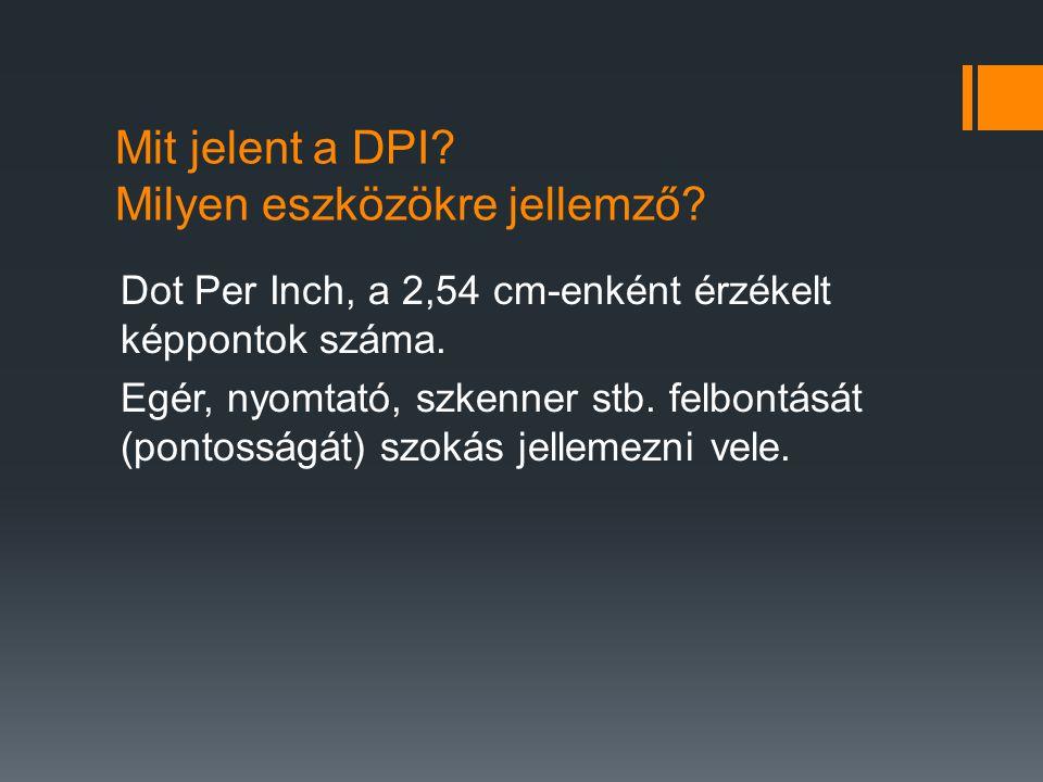 Mit jelent a DPI Milyen eszközökre jellemző