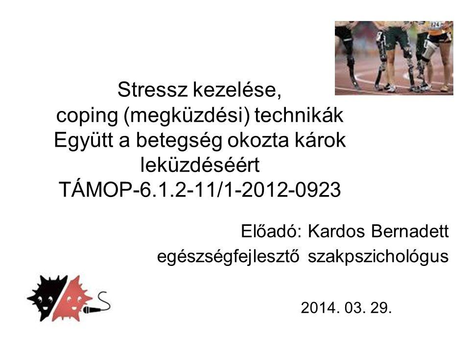 Stressz kezelése, coping (megküzdési) technikák Együtt a betegség okozta károk leküzdéséért TÁMOP-6.1.2-11/1-2012-0923