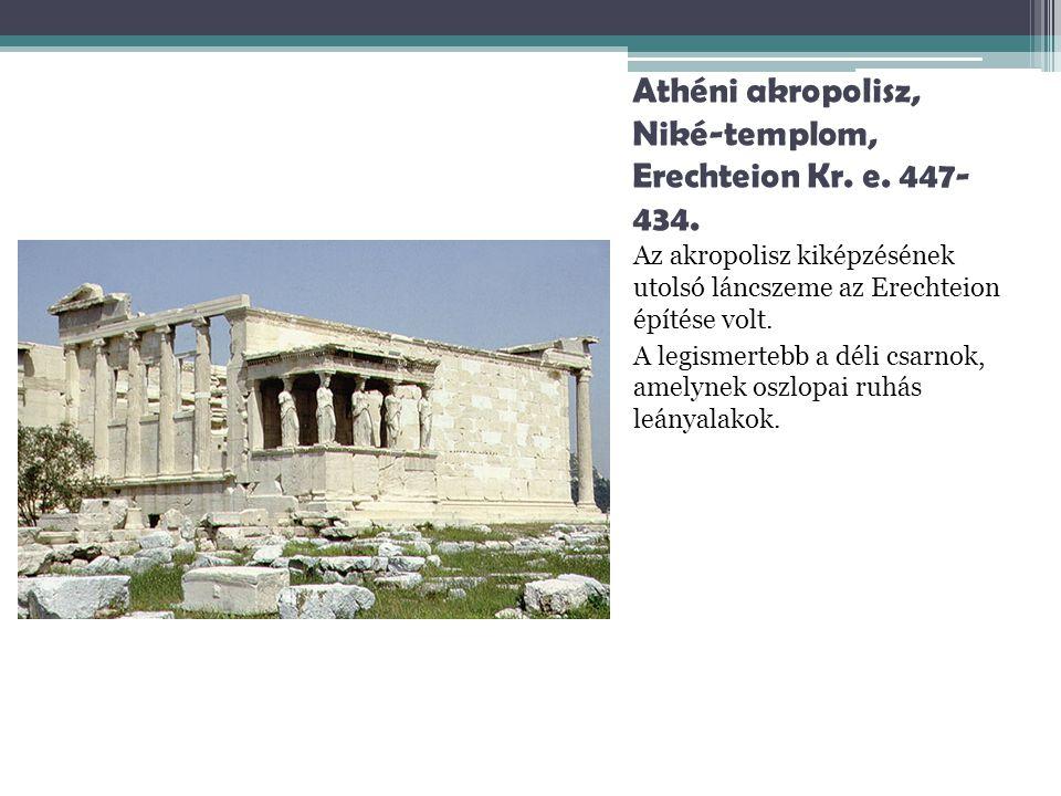 Athéni akropolisz, Niké-templom, Erechteion Kr. e. 447-434.