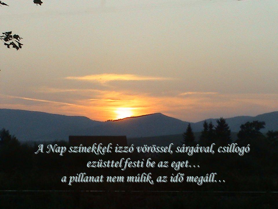 A Nap színekkel: izzó vörössel, sárgával, csillogó ezüsttel festi be az eget… a pillanat nem múlik, az idő megáll…