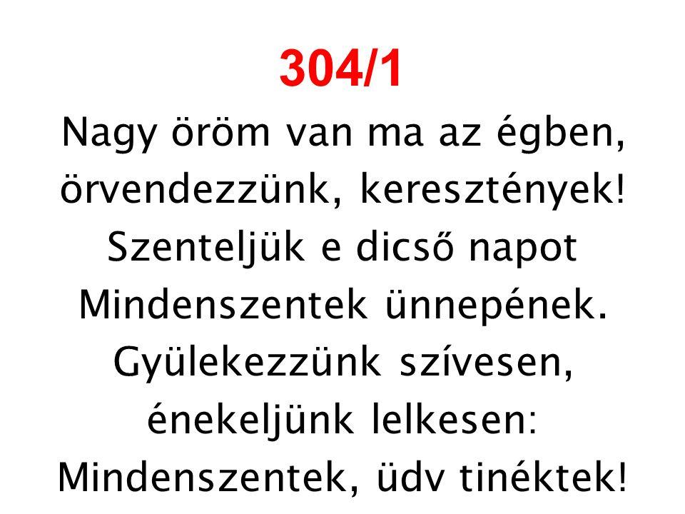 304/1 Nagy öröm van ma az égben, örvendezzünk, keresztények!