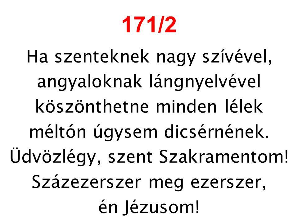 171/2 Ha szenteknek nagy szívével, angyaloknak lángnyelvével