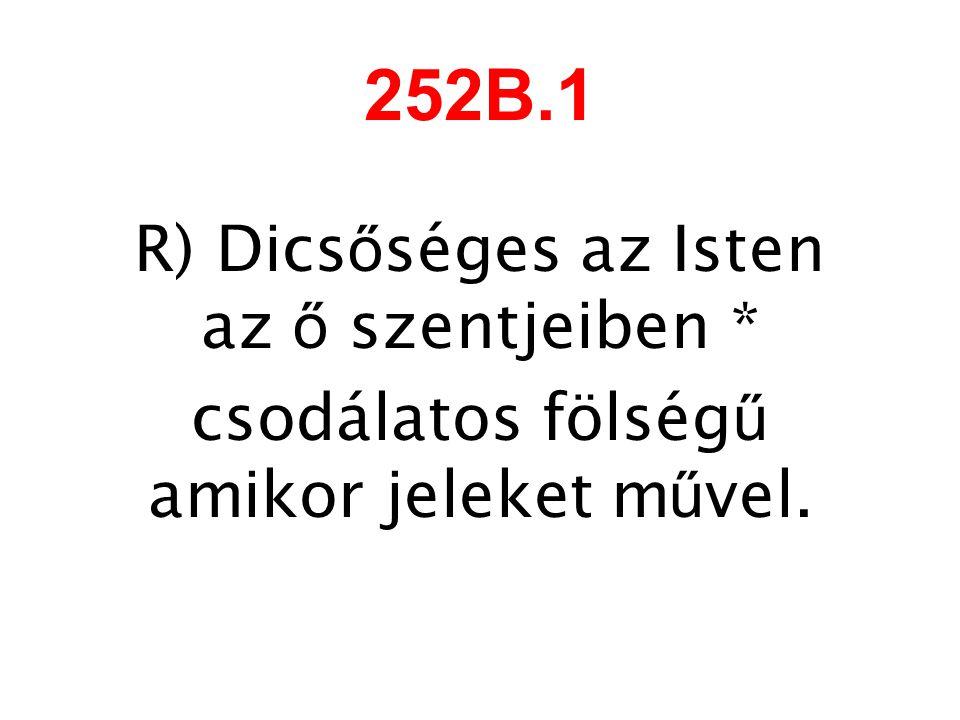 252B.1 R) Dicsőséges az Isten az ő szentjeiben *