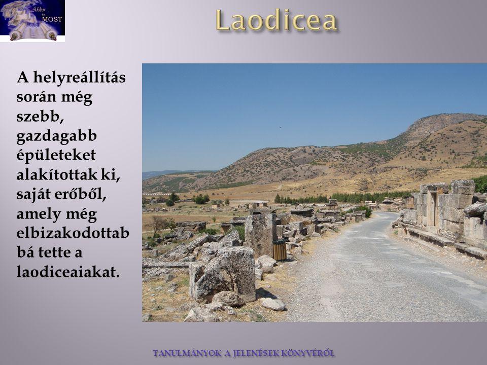 A helyreállítás során még szebb, gazdagabb épületeket alakítottak ki, saját erőből, amely még elbizakodottabbá tette a laodiceaiakat.