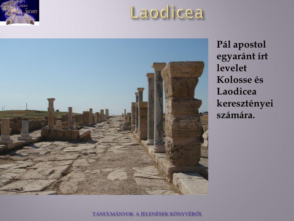 Pál apostol egyaránt írt levelet Kolosse és Laodicea keresztényei számára.