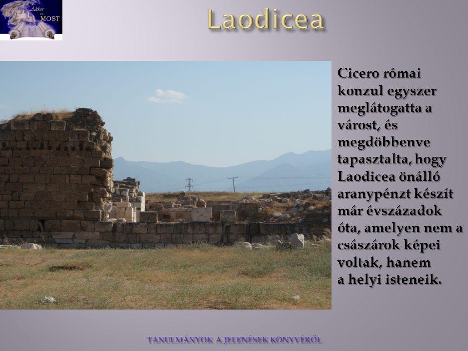 Cicero római konzul egyszer meglátogatta a várost, és megdöbbenve tapasztalta, hogy Laodicea önálló aranypénzt készít már évszázadok óta, amelyen nem a császárok képei voltak, hanem
