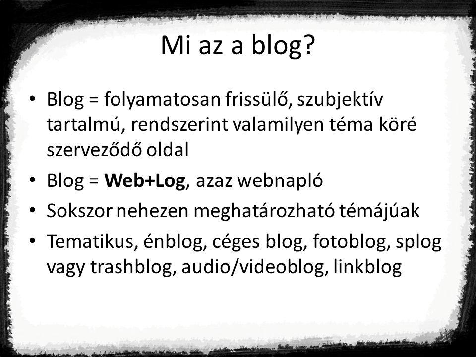 Mi az a blog Blog = folyamatosan frissülő, szubjektív tartalmú, rendszerint valamilyen téma köré szerveződő oldal.