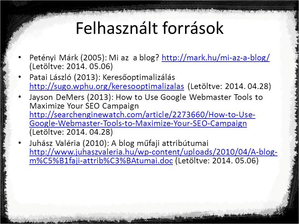 Felhasznált források Petényi Márk (2005): Mi az a blog http://mark.hu/mi-az-a-blog/ (Letöltve: 2014. 05.06)