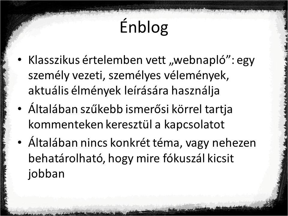 """Énblog Klasszikus értelemben vett """"webnapló : egy személy vezeti, személyes vélemények, aktuális élmények leírására használja."""
