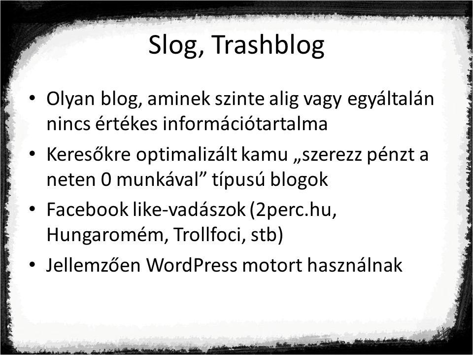 Slog, Trashblog Olyan blog, aminek szinte alig vagy egyáltalán nincs értékes információtartalma.