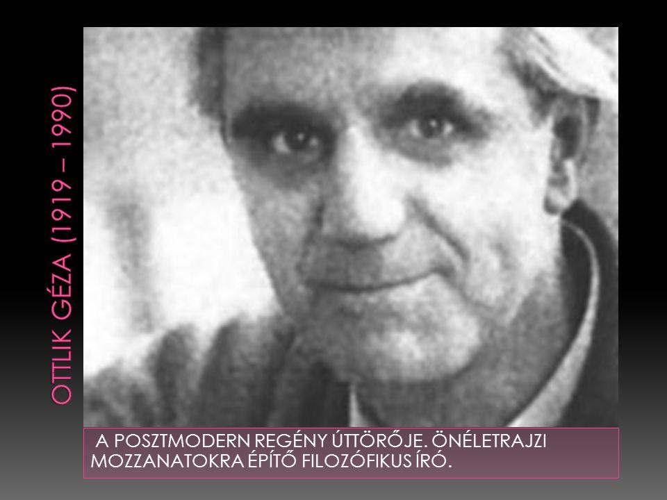 OTTLIK GÉZA (1919 – 1990) A POSZTMODERN REGÉNY ÚTTÖRŐJE.