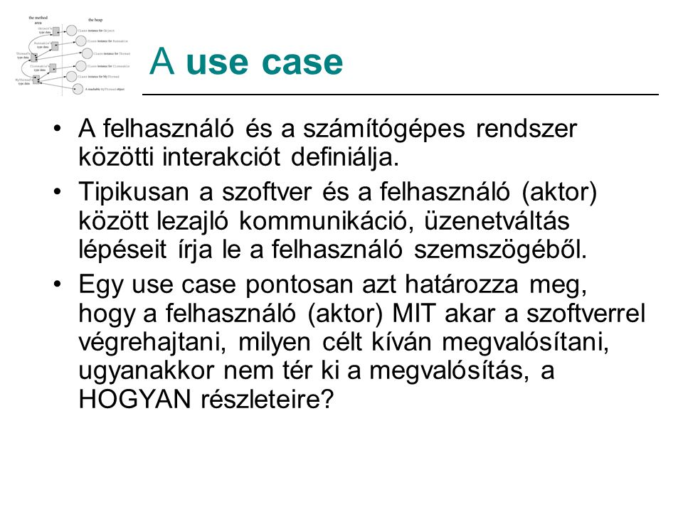A use case A felhasználó és a számítógépes rendszer közötti interakciót definiálja.