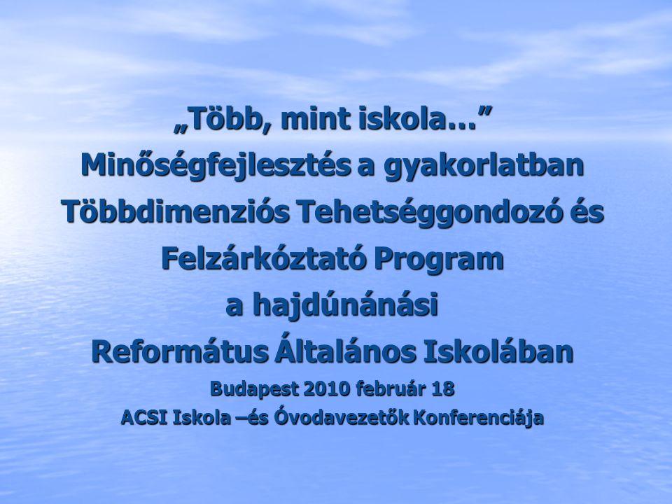 """""""Több, mint iskola… Minőségfejlesztés a gyakorlatban Többdimenziós Tehetséggondozó és Felzárkóztató Program a hajdúnánási Református Általános Iskolában Budapest 2010 február 18 ACSI Iskola –és Óvodavezetők Konferenciája"""