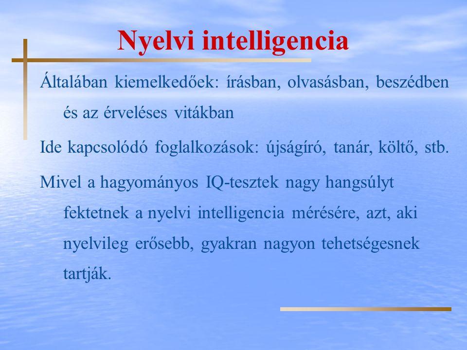 Nyelvi intelligencia Általában kiemelkedőek: írásban, olvasásban, beszédben és az érveléses vitákban.
